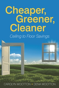 Cheaper, Greener, Cleaner: Ceiling to Floor Savings by Carolyn Wootton and Dena Wootton Millet