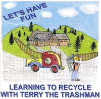 Learning to Recycle with Terry the Trashman by Terry LeBlanc