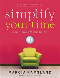 Simplify Your Time: Stop Running and Start Living by Marcia Ramsland